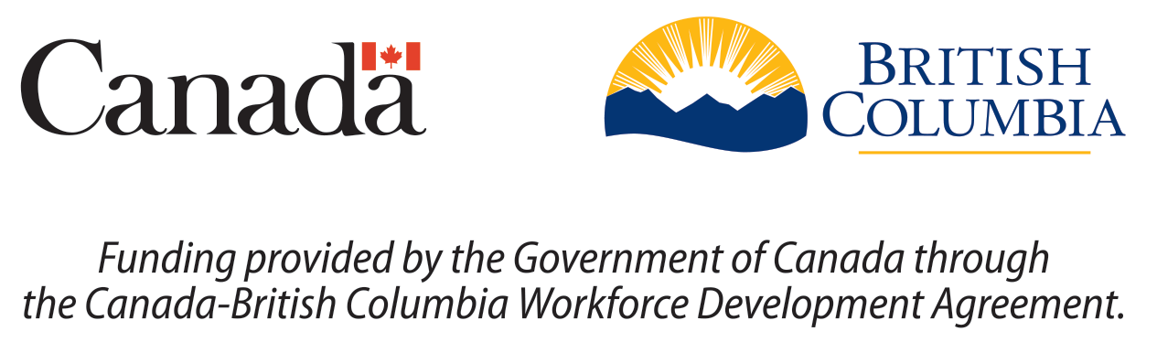 Funding provided by the Government of Canada through the Canada-British Columbia Workforce Development Agreement